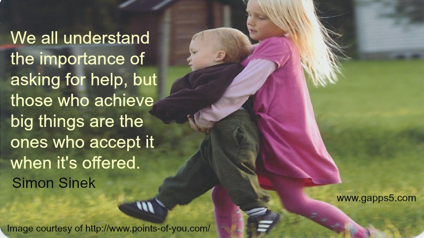 We all understand the importance of asking for help, but those who achieve big things are the ones who accept it when it's offered.